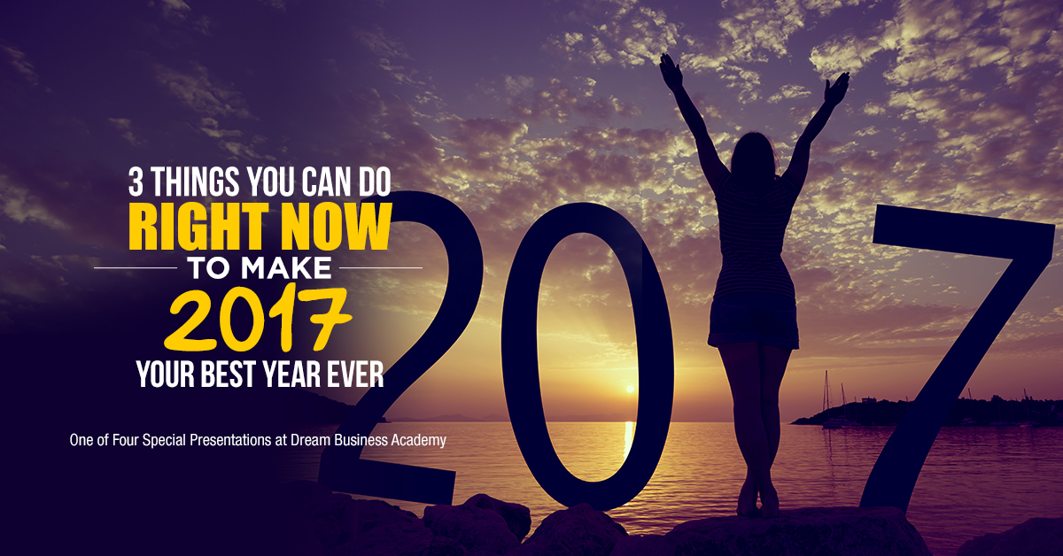 3 Things You Can Do Right Now to Make 2017 Your Best Year Ever